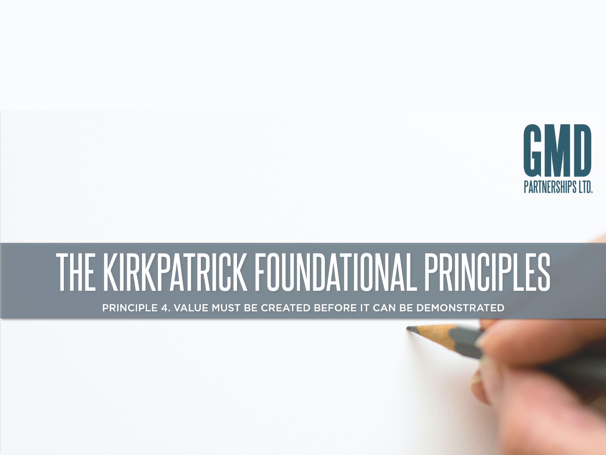 Kirkpatrick Principle 4. Value must be created before it can be demonstrated