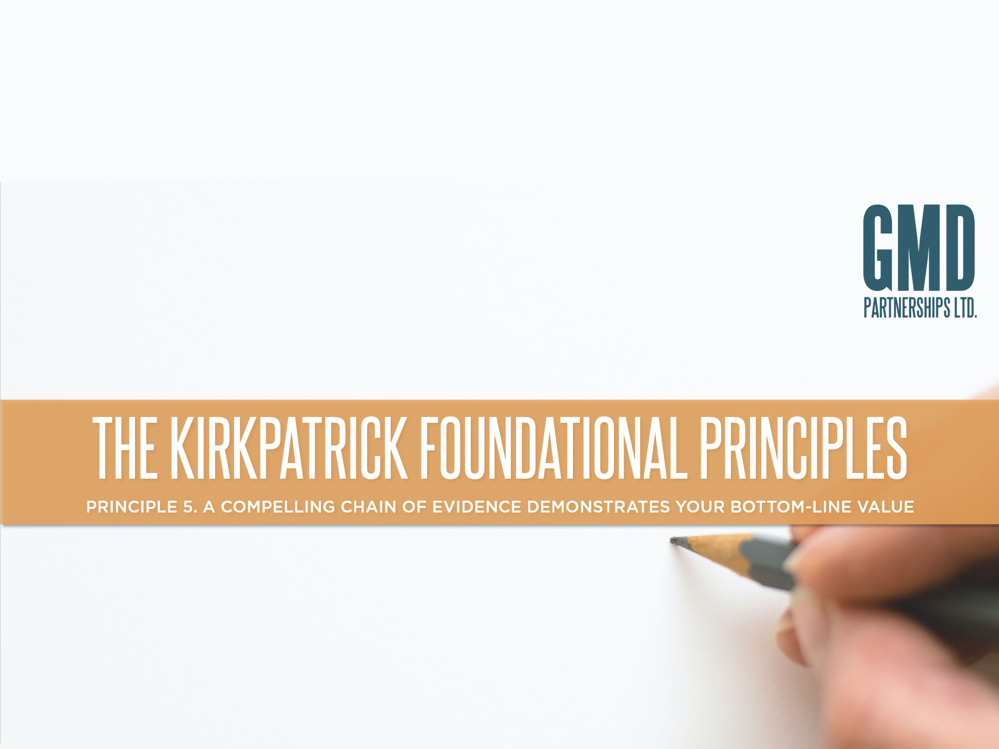 Kirkpatrick Principle 5. A compelling chain of evidence demonstrates your bottom-line value